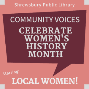 """March is Women's History Month. As such, the Shrewsbury Public Library will be featuring a new video series, """"Community Voices: Women's History Month"""", that will highlight prominent local women leaders."""
