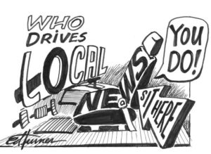 """You drive our community news (cartoon image shows driver's seat of car with words, """"Who drives local news? You do!"""""""